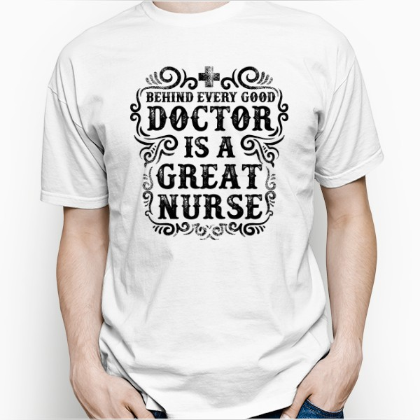 Koszulka z Nadrukiem Behinde Every Good Doctor is a Great Nurse